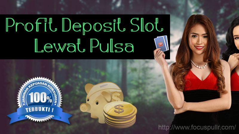 Profit Deposit Slot Lewat Pulsa