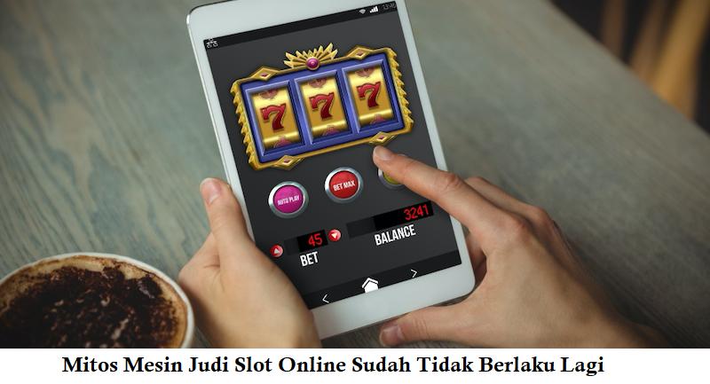 Mitos Mesin Judi Slot Online Sudah Tidak Berlaku Lagi