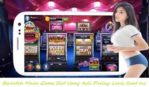 Berlatih Main Game Slot Uang Asli Paling Laris Saat Ini